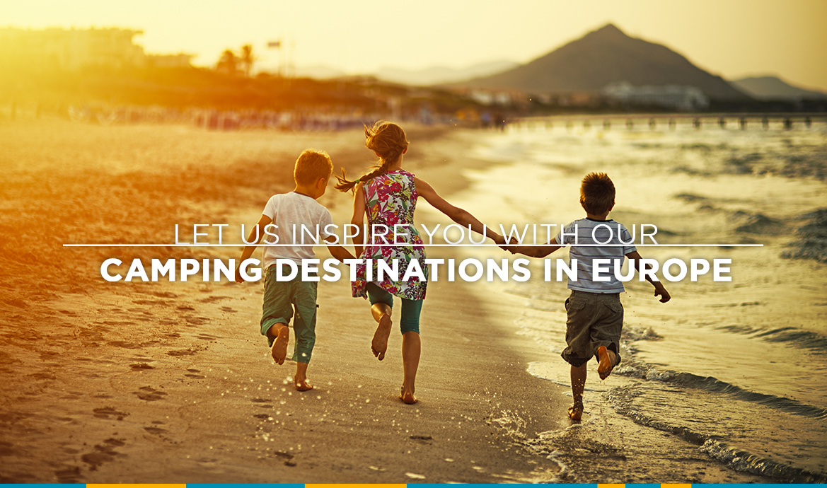 Let us inspire you with our campings destinations in Europe